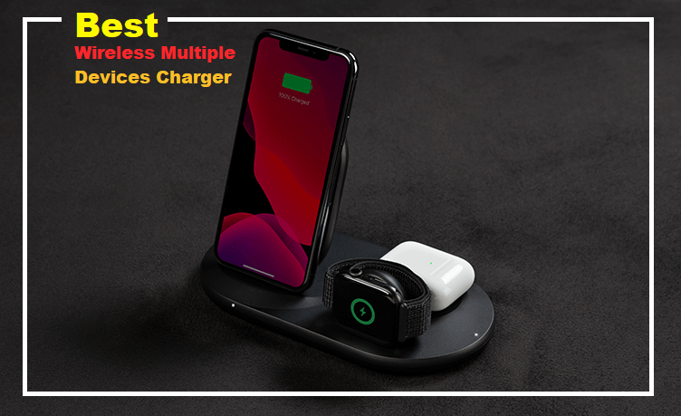 Best Wireless Charger for Multiple Devices 2021