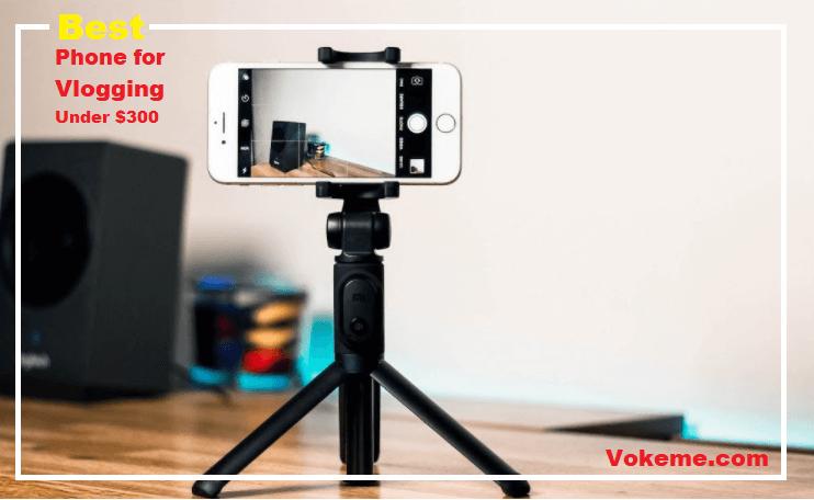 Best Phone for Vlogging Under $300