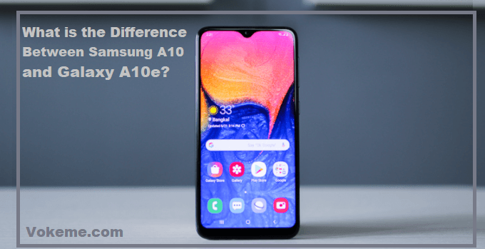 What is the Difference Between Samsung A10 and A10e?